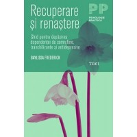 Recuperare si renastere. Ghid pentru depasirea dependentei de somnifere, tranchilizante si antidepresive / Recovery and Renewal: Your Essential Guide to Overcoming Dependency and Withdrawal