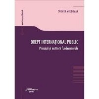 Drept international public. Principii si institutii fundamentale