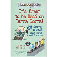 It's Great to be Back on Terra Cotta! Quirky Quotes about Travel and Transport - Aubrey Malone - Editura The History Press