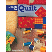 Learn to Quilt. A Beginner's Guide with Step-by-Step Techniques and 13 Easy Quilt Projects - Sharon Chambers - Editura Lifestyle Books