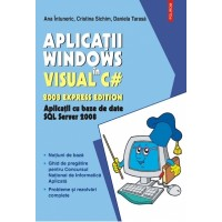 Aplicatii Windows in Visual C#. Aplicatii cu baze de date SQL Server 2008