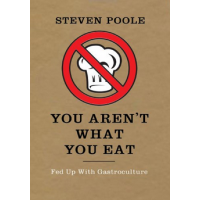 You Aren't What You Eat. Fed Up with Gastroculture - Steven Poole - Editura Union Books