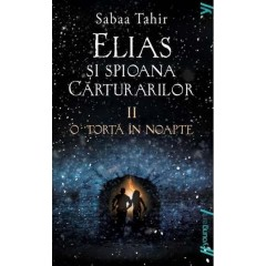 Elias si spioana Carturarilor II: O torta in noapte (A Torch Against the Night) - Sabaa Tahir - Editura Art