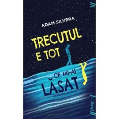 Trecutul e tot ce mi-ai lasat (History Is All You Left Me) - Adam Silvera - Editura Art