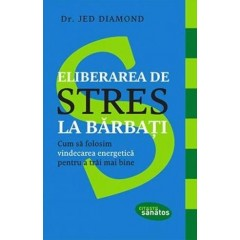 Eliberarea de stres la barbati / Stress Relief For Men: How to Use the Revolutionary Tools of Energy Healing to Live Well - Jed Diamond - Editura Lifestyle