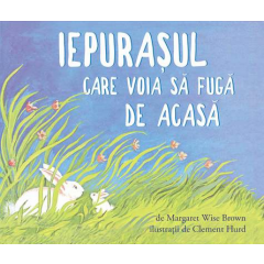 Iepurasul care voia sa fuga de acasa - Margaret Wise Brown - Editura Art