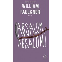 Absalom, Absalom! - William Faulkner - Editura Art