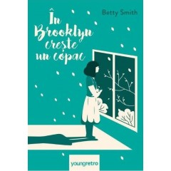 In Brooklyn creste un copac (A Tree Grows in Brooklyn) - Betty Smith - Editura Art
