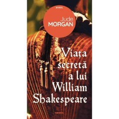 Viata secreta a lui William Shakespeare (The secret life of William Shakespeare) - Jude Morgan - Editura Nemira