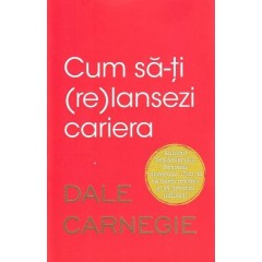 Cum sa-ti (re)lansezi cariera (How to Jump-start Your (Next) Career) - Dale Carnegie - Editura Litera