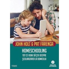 Homeschooling (Teach Your Own: The John Holt Book Of Homeschooling) - John Holt, Pat Farenga - Editura Trei