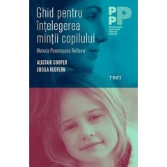 Ghid pentru intelegerea mintii copilului / Reflective Parenting: A Guide to Understanding What's Going On in Your Child's Mind