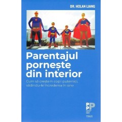 Parentajul porneste din interior (Inside Out Parenting: How to Build Strong Children from a Core) - Dr. Holan Liang - Editura Trei