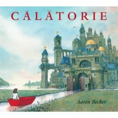 Calatorie - Aaron Becker - Editura Art