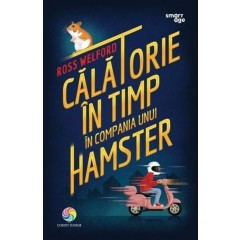 Calatorie in timp in compania unui hamster - Ross Welford - Editura Corint Junior