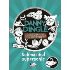 Danny Dingle. Submarinul supersonic - Angie Lake - Editura Aramis
