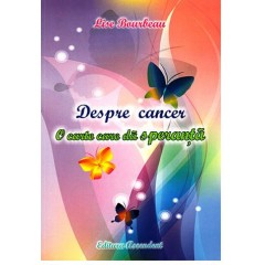 Despre cancer o carte care da speranta - Lise Bourbeau - Editura Ascendent