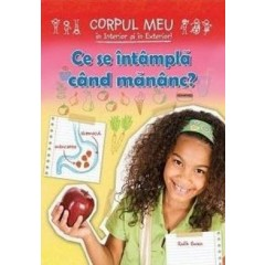 Ce se intampla cand mananc? Corpul meu in interior si in exterior! - Ruth Owen - Editura Roxel Cart