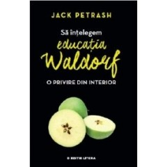 Sa intelegem educatia Waldorf - O privire din interior - Jack Petrash
