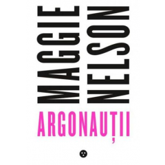 Argonautii - Maggie Nelson - Editura Black Button Books