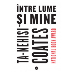 Intre lume si mine - Ta-Nehisi Coates - Editura Black Button Books