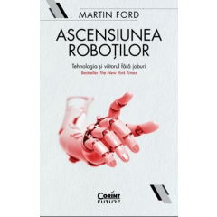 Ascensiunea robotilor - Martin Ford - Editura Corint