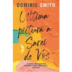 Ultima pictura a Sarei de Vos - Dominic Smith - Editura Rao
