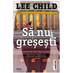 Sa nu gresesti - Lee Child - Editura Trei