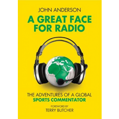 A Great Face for Radio. The Adventures of a Global Sports Commentator - John Anderson - Editura Pitoh