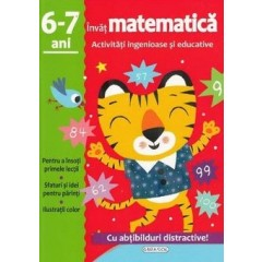 Invat matematica. Activitati ingenioase si educative 6-7 ani