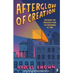 Afterglow of Creation. Decoding the message from the beginning of time - Marcus Chown - Editura Faber & Faber