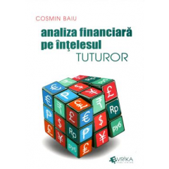 Analiza financiara pe intelesul tuturor - Cosmin Baiu - Editura Evrika Publishing