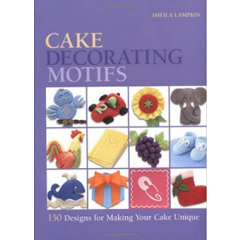 Cake Decorating Motifs. 150 Designs for Making Your Cake Unique - Sheila Lampkin - Editura Apple
