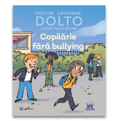 Copilarie fara bullying - Dr. Catherine Dolto, Colline Faure-Poiree - Editura Didactica Publishing House