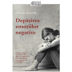 Depasirea emotiilor negative - Dmitry Semenik - Editura Sophia