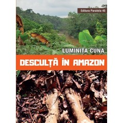 Desculta in Amazon - Luminita Cuna - Editura Paralela 45