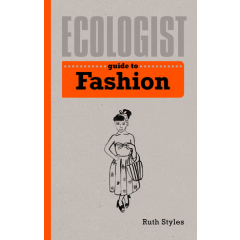 Ecologist. Guide to fashion - Ruth Styles - Editura Ivy Press