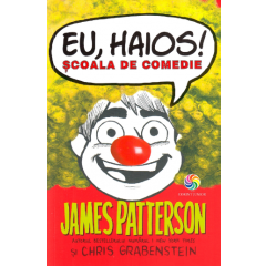 Eu, haios! Scoala de comedie - James Patterson, Chris Grabenstein - Editura Corint