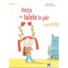 Fetita cu lalele in par - Pierric Bailly, Benoit Perroud - Editura Didactica Publishing House