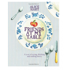 Friends at My Table - Alice Hart - Editura Quadrille Publishing