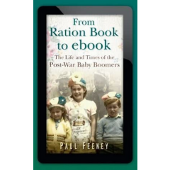From Ration Book to ebook. The Life and Times of the Post-war Baby Boomers - Paul Feeney - Editura The History Press