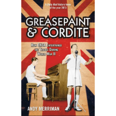 Greasepaint and Cordite. How ENSA Entertained the Troops During World War Two - Andy Merriman - Editura Aurum Press