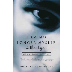 I Am No Longer Myself Without You. An Anatomy of Love - Jonathan Rutherford - Editura Flamingo