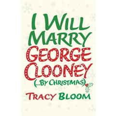 I Will Marry George Clooney (By Christmas) - Tracy Bloom - Editura Arrow Books