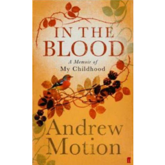 In the Blood. A Memoir of my Childhood - Andrew Motion - Editura Faber & Faber