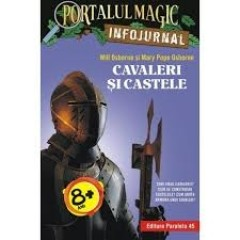 Cavaleri si castele. Portalul Magic - Will Osborne, Mary Pope Osborne - Editura Paralela 45
