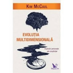 Evolutia multidimensionala. Explorari personale ale constiintei - Kim McCaul - Editura For You