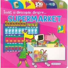 Invat si descopar despre...supermarket - Editura Girasol