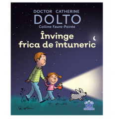 Invinge frica de intuneric - Dr. Catherine Dolto, Colline Faure-Poiree - Editura Didactica Publishing House