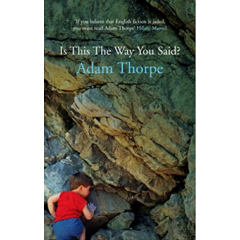 Is This The Way You Said? - Adam Thorpe - Editura Jonathan Cape